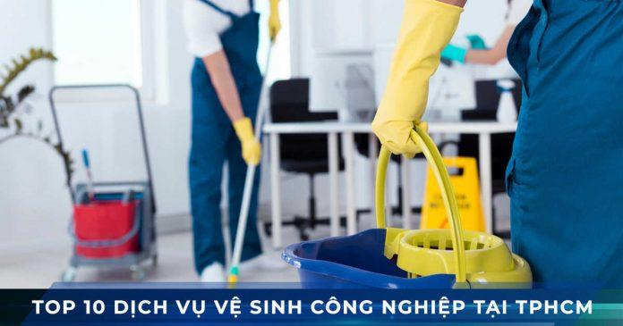Top 10 dịch vụ vệ sinh công nghiệp tốt nhất tphcm